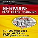 German: Fast Track Learning: The 1000 Most Used Words with 3000 Phrase Examples Hörbuch von Sarah Retter Gesprochen von: Adrienne Ellis
