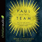 Paul and His Team: What the Early Church Can Teach Us About Leadership and Influence | Ryan Lokkesmoe