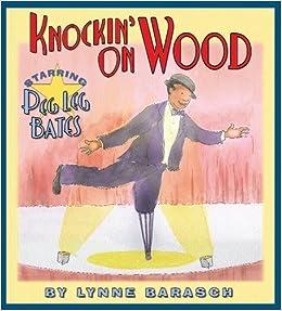 Book Knockin' On Wood: Starring Peg Leg Bates by Barasch, Lynne (2005)