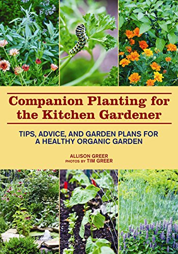 Companion Planting for the Kitchen Gardener: Tips, Advice, and Garden Plans for a Healthy Organic (Planting Garden)
