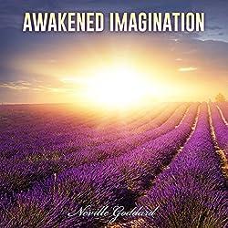 Neville Goddard Lectures: Awakened Imagination