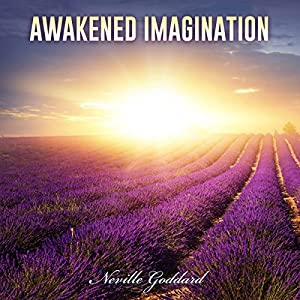 Neville Goddard Lectures: Awakened Imagination Audiobook