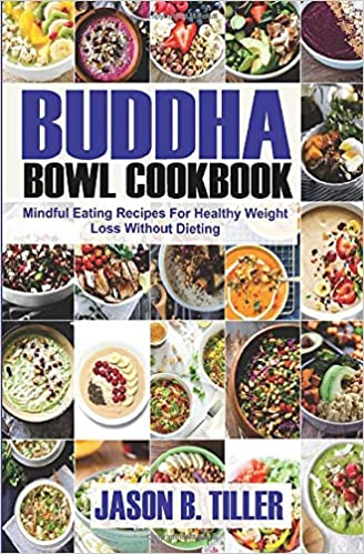 Buddha Bowl Cookbook: Mindful Eating Recipes For Healthy Weight Loss Without Dieting