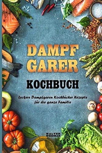 Dampfgarer Kochbuch Leckere Dampfgaren Kochbücher Rezepte für die ganze Familie