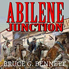 Abilene Junction: A Gabriel Torrent Western, Book 7 Audiobook by Bruce G. Bennett, Robert Hanlon Narrated by Jeffery Lynn Hutchins