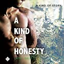 A Kind of Honesty: A Kind of Stories Hörbuch von Lane Hayes Gesprochen von: Seth Clayton