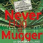 Never Hug a Mugger on Quadra Island | Sandy Frances Duncan,George Szanto