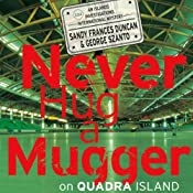 Never Hug a Mugger on Quadra Island | Sandy Frances Duncan, George Szanto
