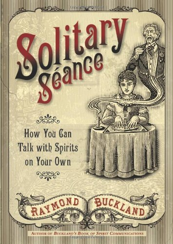 Read Online Solitary Seance: How You Can Talk with Spirits on Your Own ebook