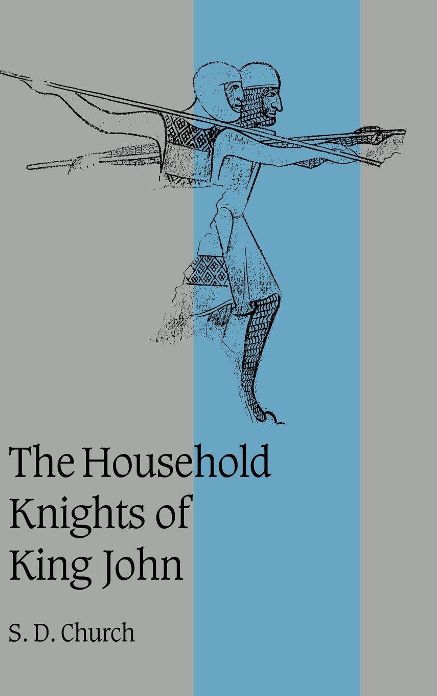 The Household Knights of King John (Cambridge Studies in Medieval ...