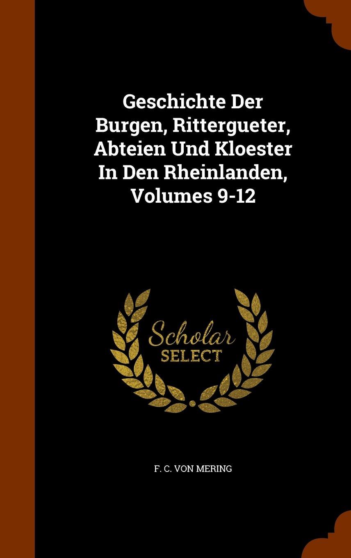 Download Geschichte Der Burgen, Rittergueter, Abteien Und Kloester In Den Rheinlanden, Volumes 9-12 pdf epub