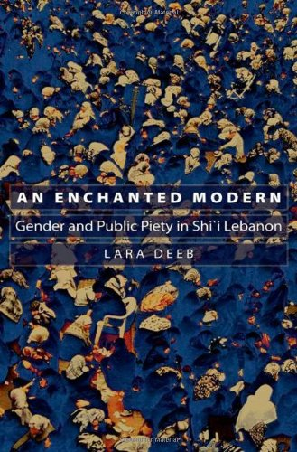 An Enchanted Modern: Gender and Public Piety in Shi'i Lebanon (Princeton Studies in Muslim Politics)