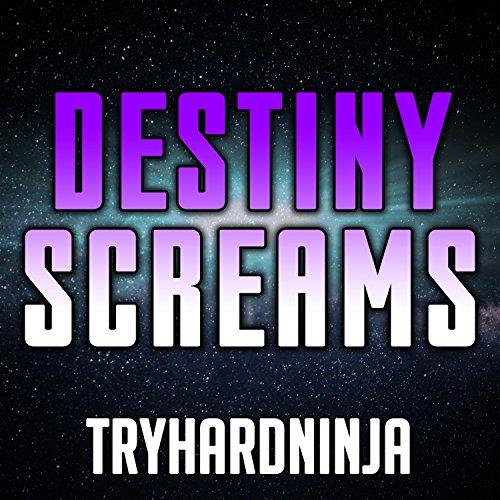 Destiny Screams