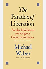 The Paradox of Liberation: Secular Revolutions and Religious Counterrevolutions Kindle Edition