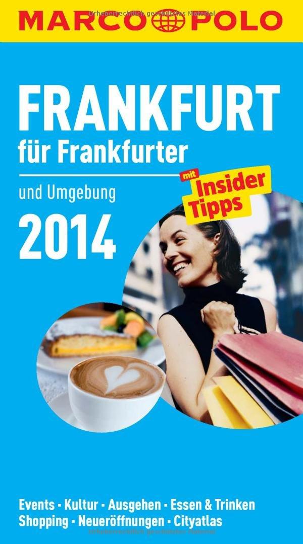MARCO POLO Cityguide Frankfurt für Frankfurter 2014: Mit Insider-Tipps und Cityatlas.