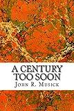 A Century Too Soon, John R. John R. Musick, 1495905853