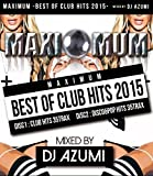 Maximum-Best of Club Hits 2015 by DJ Azumi (2015-05-12)