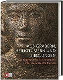 Aus Gräbern, Heiligtümern und Siedlungen: Die altägyptische Sammlung des Übersee-Museums Bremen