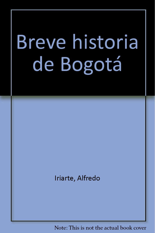 Breve historia de Bogotá: Amazon.es: Iriarte, Alfredo: Libros en idiomas extranjeros