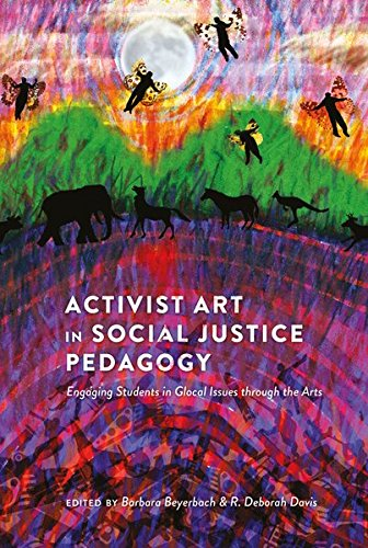 Activist Art in Social Justice Pedagogy: Engaging Students in Glocal Issues through the Arts (Counterpoints)