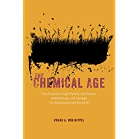 The Chemical Age – How Chemists Fought Famine and Disease, Killed Millions, and Changed Our Relationship with the Earth