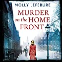 Murder on the Home Front: A True Story of Morgues, Murderers and Mysteries in the Blitz Audiobook by Molly Lefebure Narrated by Lucy Scott
