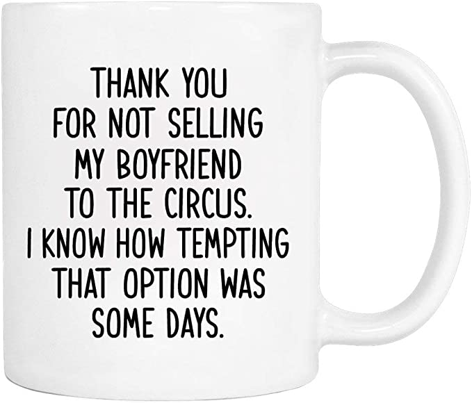 Thank You For Not Selling My Boyfriend To The Circus - Mug