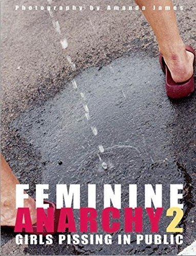 Feminine Anarchy: Girls Pissing in Public: No. 2 (German Edition) (English and German Edition) by Amanda James (2006-09-01)