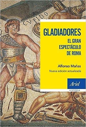 Gladiadores: El gran espectáculo de Roma Ariel Historia ...