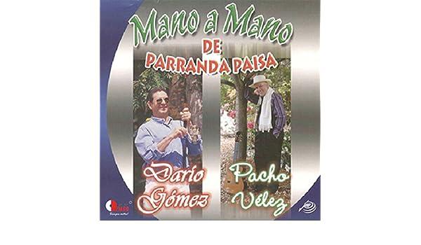 Mano a Mano de Parranda Paisa by Dario Gómez Y Pacho Vélez on Amazon Music - Amazon.com