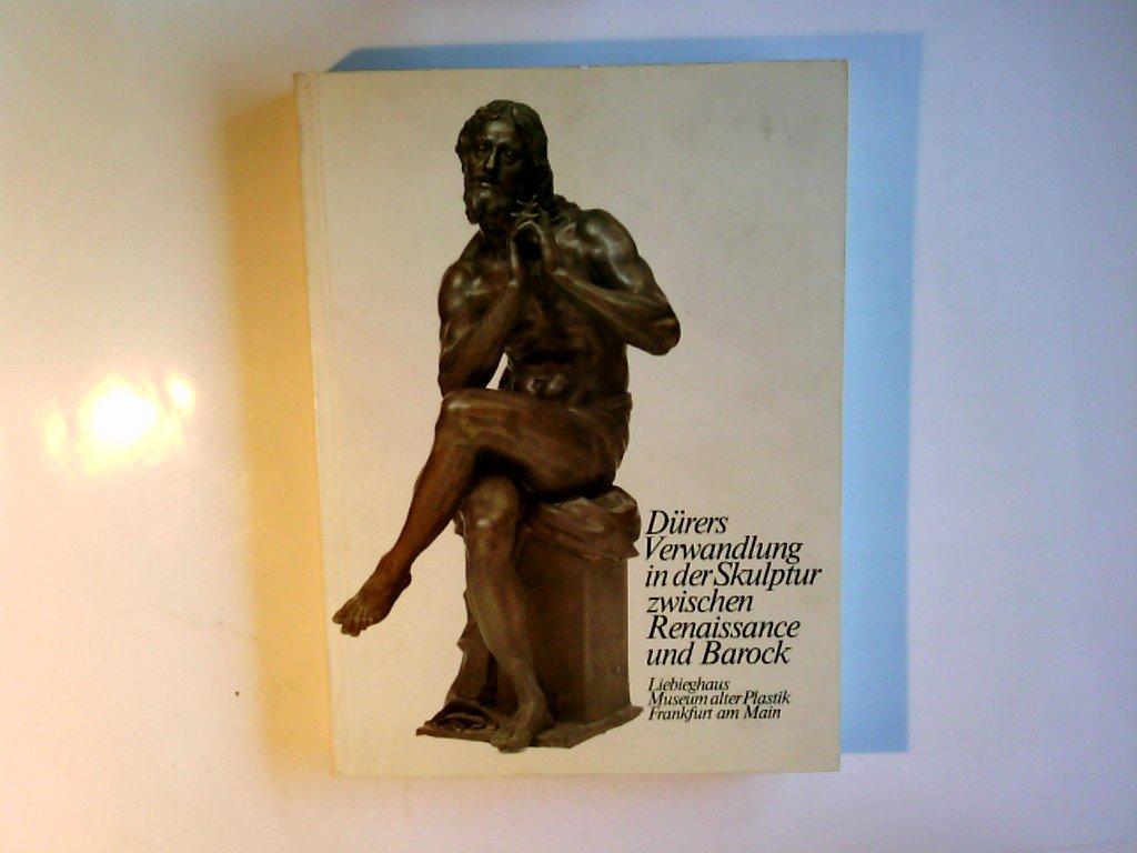 Dürers Verwandlung In Der Skulptur Zwischen Renaissance Und Barock