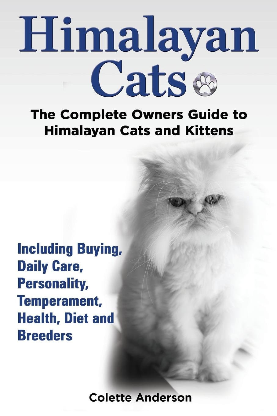 Read Online Himalayan Cats, The Complete Owners Guide to Himalayan Cats and Kittens  Including Buying, Daily Care, Personality, Temperament, Health, Diet and Breeders ebook