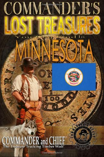 Download Commander's Lost Treasures You Can Find In Minnesota: Follow the Clues and Find Your Fortunes! (Volume 1) pdf