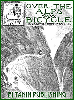 Over the Alps on a Bicycle [illustrated] by [Pennell, Elizabeth Robins]