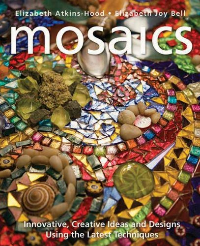 Mosaics: Innovative, Creative Ideas and Designs Using the Latest Techniques
