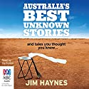 Australia's Best Unknown Stories Audiobook by Jim Haynes Narrated by Jim Haynes