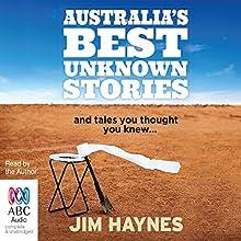 Australia's Best Unknown Stories Audiobook by Jim Haynes Narrated by Jim Haynes