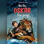 Os to, Oskar...for evigt | Bjarne Reuter