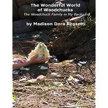 The Wonderful World of Woodchucks: The Woodchuck Family in My Backyard