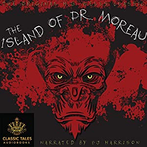 The Island of Dr. Moreau [Classic Tales Edition] Audiobook
