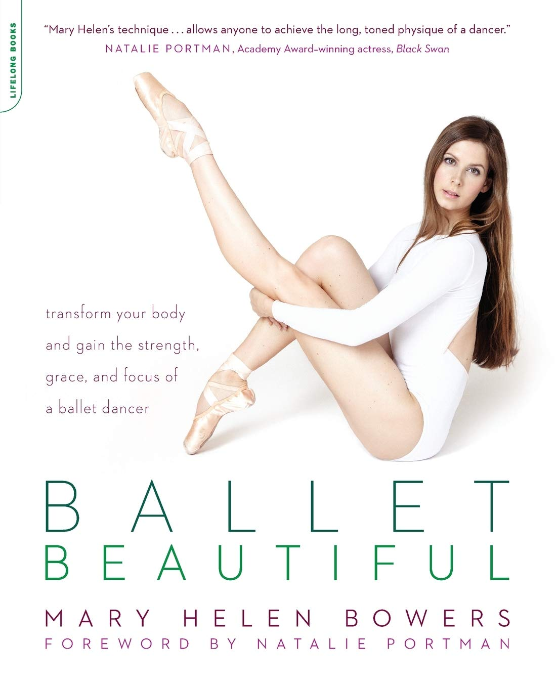 Ballet Beautiful Transform Your Body And Gain The Strength Grace And Focus Of A Ballet Dancer Bowers Mary Helen 9780738215907 Amazon Com Books