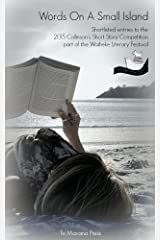 Words On A Small Island: Short-listed Entries to the 2015 Collinson's Short Story Competition from The Waiheke Literary Festival Kindle Edition