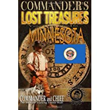 Commander's Lost Treasures You Can Find In Minnesota: Follow the Clues and Find Your Fortunes! (Volume 1)