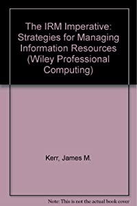 The IRM Imperative: Strategies for Managing Information Resources (Wiley Professional Computing)