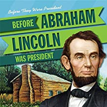 Before Abraham Lincoln Was President (Before They Were President)