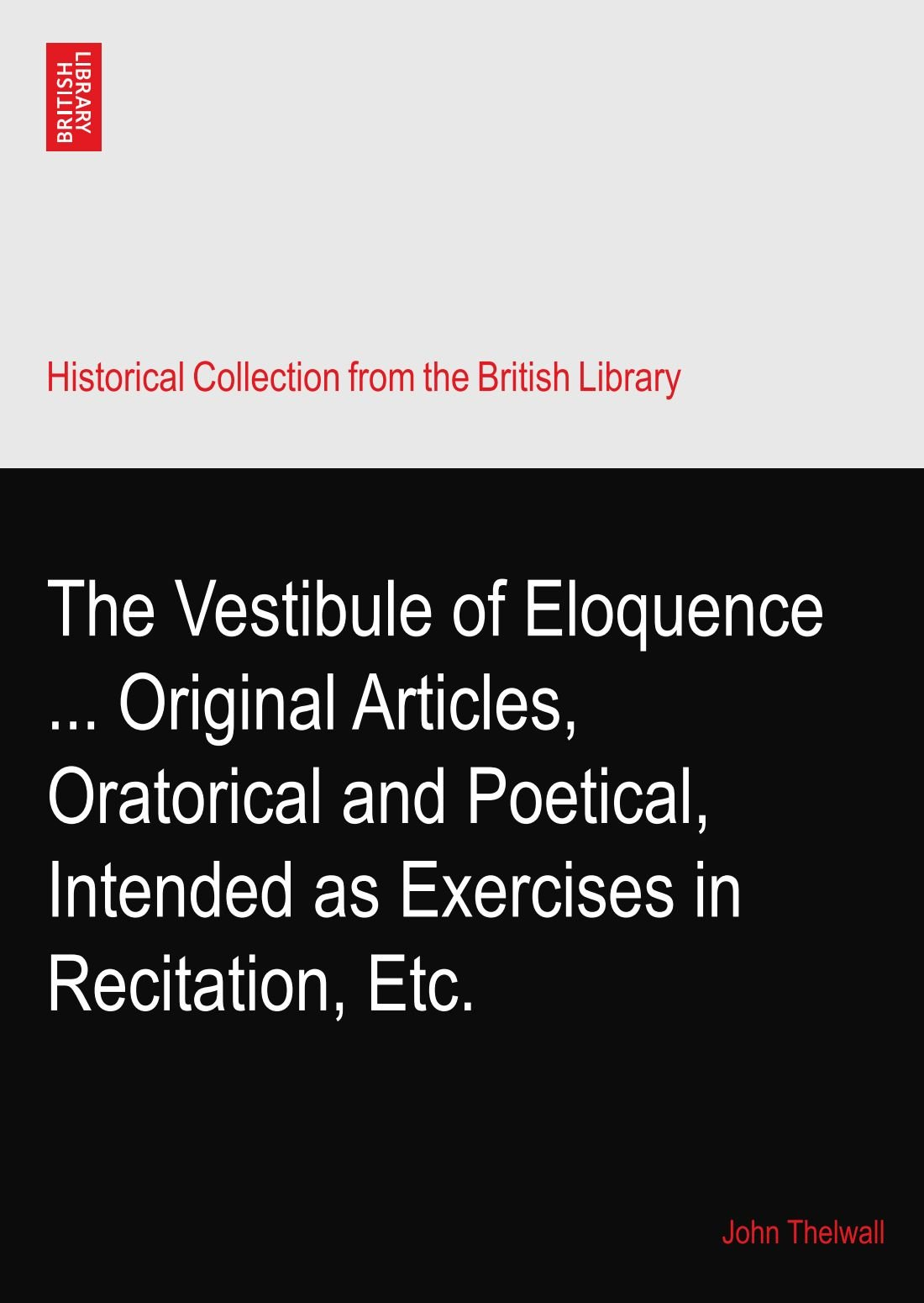 Download The Vestibule of Eloquence ... Original Articles, Oratorical and Poetical, Intended as Exercises in Recitation, Etc. pdf