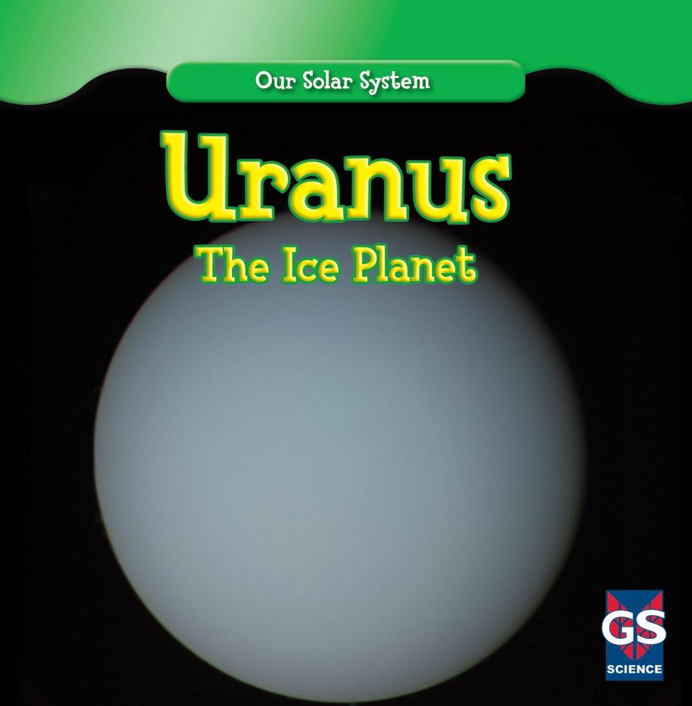 Read Online Uranus: The Ice Planet (Our Solar System) pdf epub