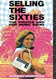 Selling the Sixties: The Pirates and Pop Music Radio