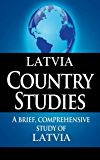 LATVIA Country Studies: A brief, comprehensive study of Latvia