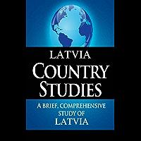 LATVIA Country Studies: A brief, comprehensive study of Latvia